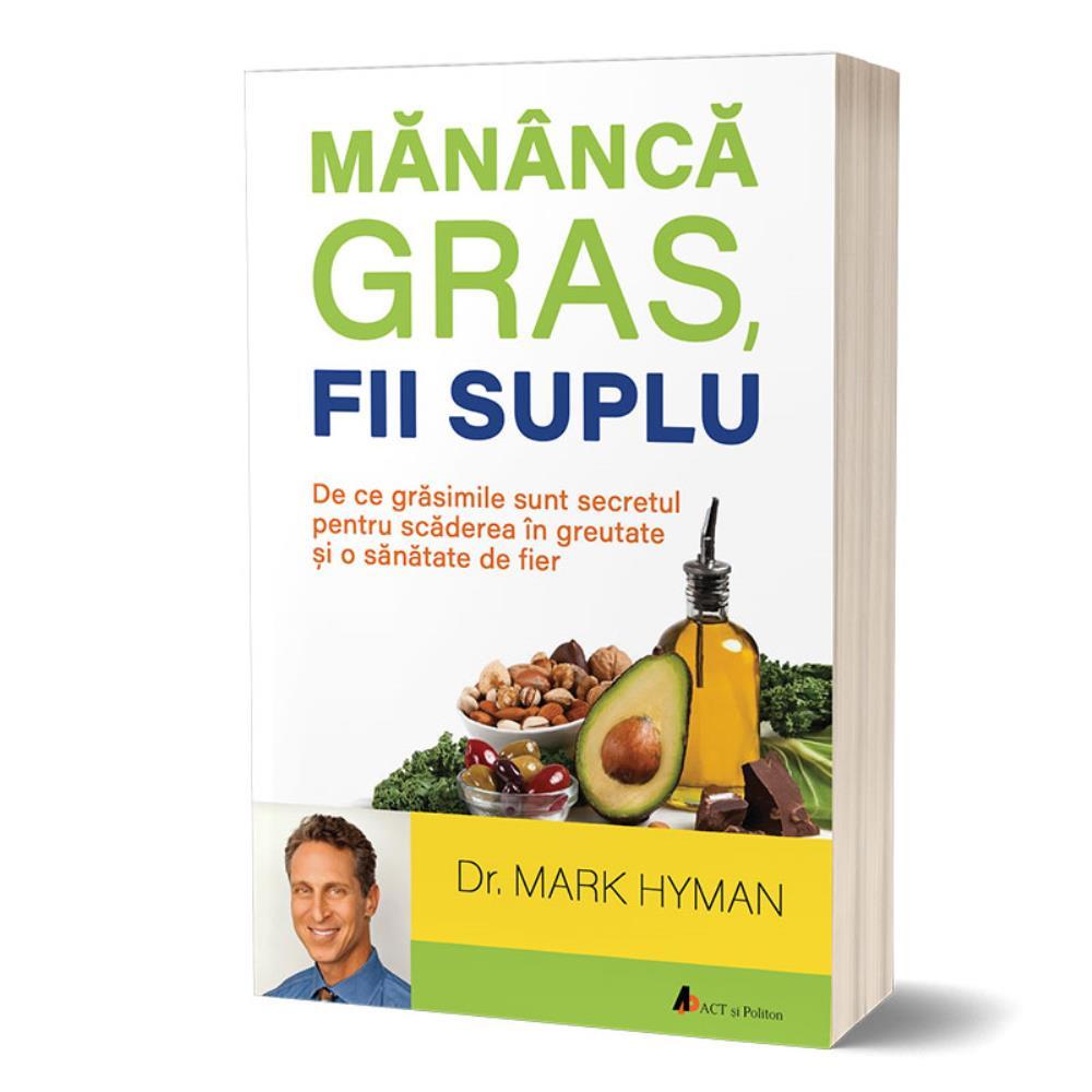 Mananca grasime pierde in greutate hyman, MĂNÂNCĂ GRAS, FII SUPLU - PDF Free Download